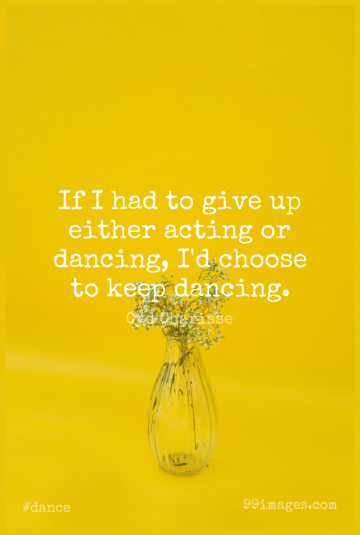 Short Dance Quote by Cyd Charisse about Giving Up,Dancing,Choices for WhatsApp DP / Status, Instagram Story, Facebook Post.