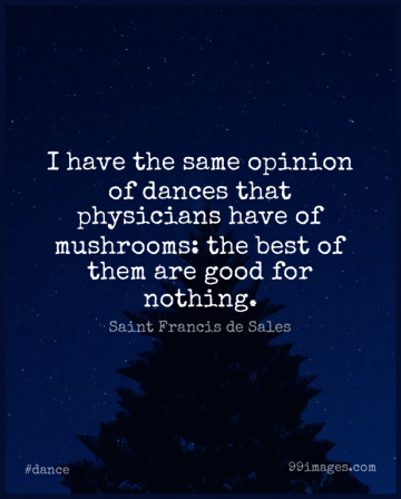 Short Dance Quote by Saint Francis de Sales about Mushrooms,Dancing,Physicians for WhatsApp DP / Status, Instagram Story, Facebook Post.
