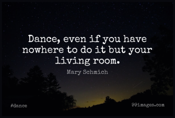 Short Dance Quote by Mary Schmich about Inspirational,Ballet Class,Dancing for WhatsApp DP / Status, Instagram Story, Facebook Post.