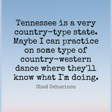 Short Dance Quote by Chad Ochocinco about Country,Practice,Tennessee for WhatsApp DP / Status, Instagram Story, Facebook Post.