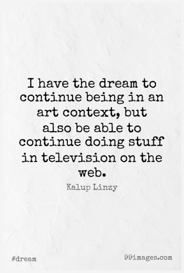 Short Dream Quote by Kalup Linzy about Art,Television,Able for WhatsApp DP / Status, Instagram Story, Facebook Post.