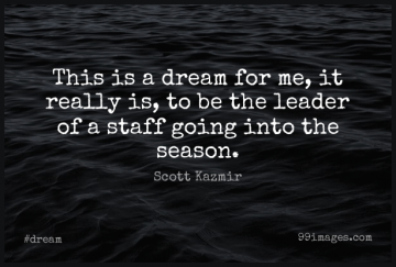 Short Dream Quote by Scott Kazmir about Leader,Staff,Seasons for WhatsApp DP / Status, Instagram Story, Facebook Post.