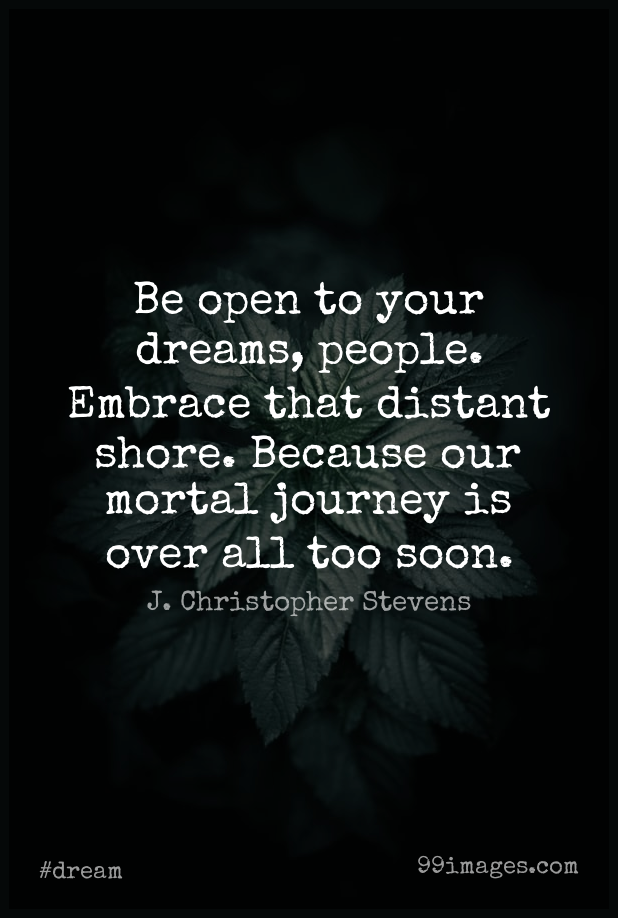 Short Dream Quote by J. Christopher Stevens about Journey,People,Embrace for WhatsApp DP / Status, Instagram Story, Facebook Post. (409301) - Dream Quotes