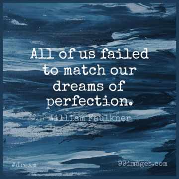 Short Dream Quote by William Faulkner about Possible And Impossible,Perfection,Achieving The Impossible for WhatsApp DP / Status, Instagram Story, Facebook Post.