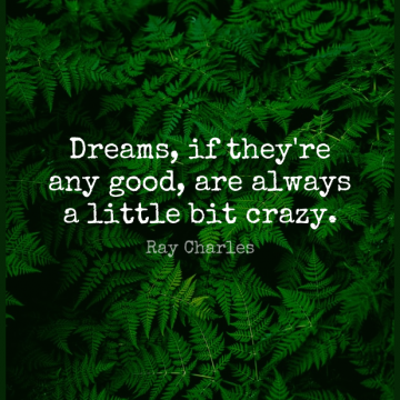 Short Dream Quote by Ray Charles about Crazy,Littles,Bits for WhatsApp DP / Status, Instagram Story, Facebook Post.