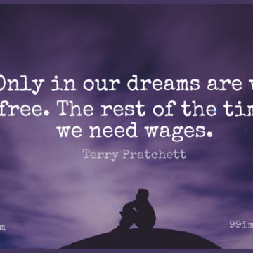 Short Dream Quote by Terry Pratchett about Needs,Wages,Discworld for WhatsApp DP / Status, Instagram Story, Facebook Post.