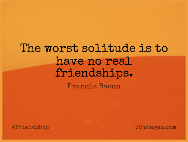 Short Friendship Quote by Francis Bacon about Real,Solitude,Worst for WhatsApp DP / Status, Instagram Story, Facebook Post. (409321) - Friendship Quotes