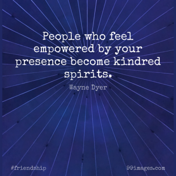 Short Friendship Quote by Wayne Dyer about People,Spirit,Kindred for WhatsApp DP / Status, Instagram Story, Facebook Post.