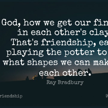 Short Friendship Quote by Ray Bradbury about Inspiring,Clay,Potters for WhatsApp DP / Status, Instagram Story, Facebook Post.
