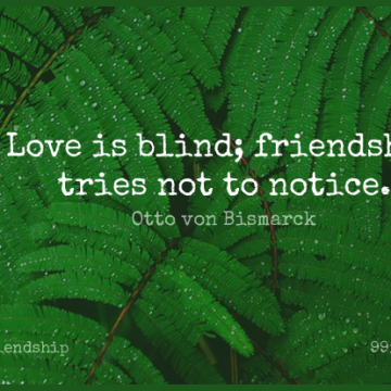 Short Friendship Quote by Otto von Bismarck about Funny Best Friend,Funny Friend,Love Is for WhatsApp DP / Status, Instagram Story, Facebook Post.