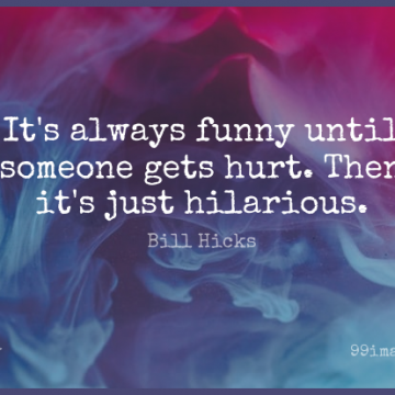 Short Funny Quote by Bill Hicks about Hurt,Comedian for WhatsApp DP / Status, Instagram Story, Facebook Post.