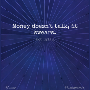Short Funny Quote by Bob Dylan about Money,Funny Money,Swear for WhatsApp DP / Status, Instagram Story, Facebook Post.