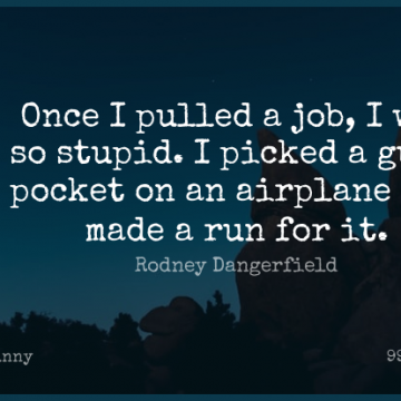 Short Funny Quote by Rodney Dangerfield about Running,Witty,Jobs for WhatsApp DP / Status, Instagram Story, Facebook Post.