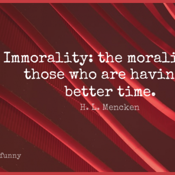 Short Funny Quote by H. L. Mencken about Crazy,Silly,Morality for WhatsApp DP / Status, Instagram Story, Facebook Post.