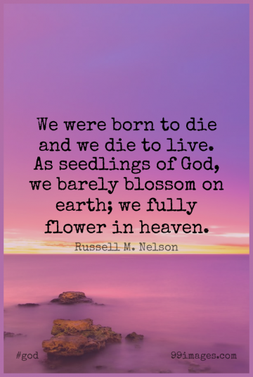 Short God Quote by Russell M. Nelson about Flower,Heaven,Earth for WhatsApp DP / Status, Instagram Story, Facebook Post.