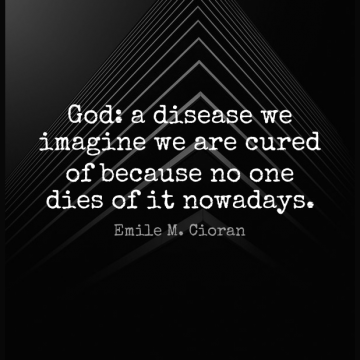 Short God Quote by Emile M. Cioran about Atheism,Disease,Imagine for WhatsApp DP / Status, Instagram Story, Facebook Post.