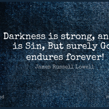 Short God Quote by James Russell Lowell about Strong,Dark,Forever for WhatsApp DP / Status, Instagram Story, Facebook Post.