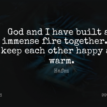 Short God Quote by Hafez about Fire,Together,Built for WhatsApp DP / Status, Instagram Story, Facebook Post.
