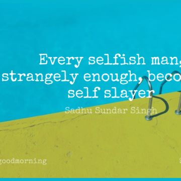 Short Good Morning Quote by Sadhu Sundar Singh about Selfish,Men,Christianity for WhatsApp DP / Status, Instagram Story, Facebook Post.