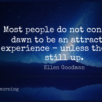 Short Good Morning Quote by Ellen Goodman about Sleep,Insomnia,People for WhatsApp DP / Status, Instagram Story, Facebook Post.