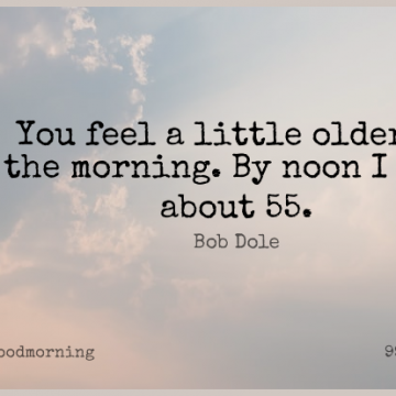 Short Good Morning Quote by Bob Dole about Noon,Littles,Feels for WhatsApp DP / Status, Instagram Story, Facebook Post.