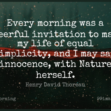Short Good Morning Quote by Henry David Thoreau about Nature,Good Day,Simplicity for WhatsApp DP / Status, Instagram Story, Facebook Post.