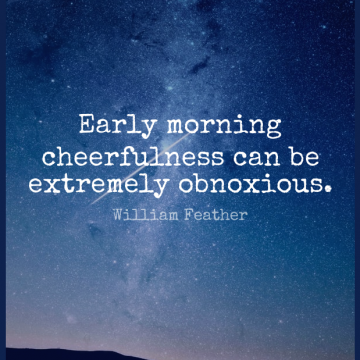 Short Good Morning Quote by William Feather about Sarcastic,Sarcasm,Isolation for WhatsApp DP / Status, Instagram Story, Facebook Post.