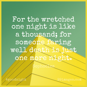 Short Good Night Quote by Sophocles about Thousand,Wells,One Night for WhatsApp DP / Status, Instagram Story, Facebook Post.