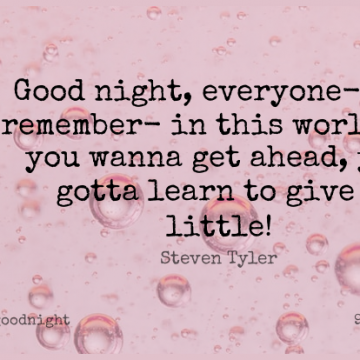 Short Good Night Quote by Steven Tyler about Giving,World,Littles for WhatsApp DP / Status, Instagram Story, Facebook Post.