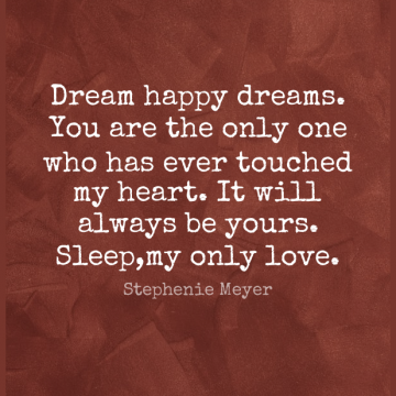 Short Good Night Quote by Stephenie Meyer about Goodnight,Dream,Twilight for WhatsApp DP / Status, Instagram Story, Facebook Post.
