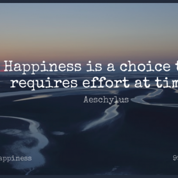Short Happiness Quote by Aeschylus about Positivity,Effort,Choices for WhatsApp DP / Status, Instagram Story, Facebook Post.