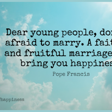 Short Happiness Quote by Pope Francis about Relationship,Happy,Marriage for WhatsApp DP / Status, Instagram Story, Facebook Post.