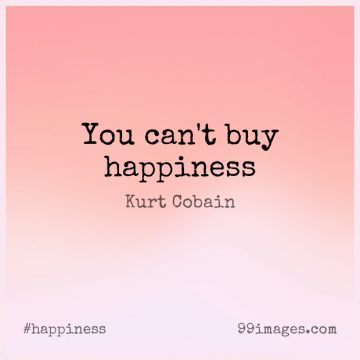 Short Happiness Quote by Kurt Cobain about  for WhatsApp DP / Status, Instagram Story, Facebook Post.