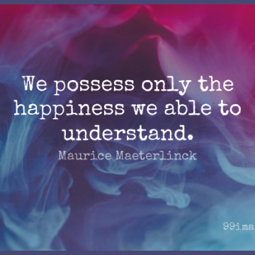 Short Happy Quote by Maurice Maeterlinck about Happiness,Joy,Able for WhatsApp DP / Status, Instagram Story, Facebook Post.