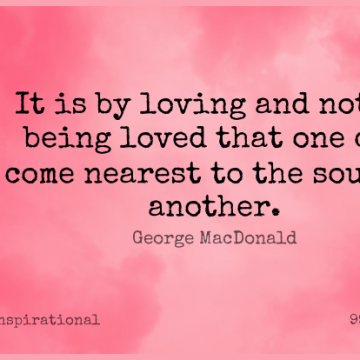 Short Inspirational Quote by George MacDonald about Love,Soul,True Love for WhatsApp DP / Status, Instagram Story, Facebook Post.