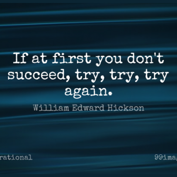 Short Inspirational Quote by William Edward Hickson about Success,Perseverance,Persistence for WhatsApp DP / Status, Instagram Story, Facebook Post.