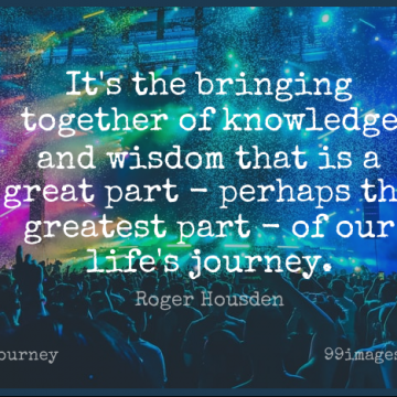 Short Journey Quote by Roger Housden about Together,Knowledge And Wisdom,Our Lives for WhatsApp DP / Status, Instagram Story, Facebook Post.