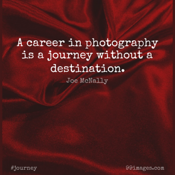 Short Journey Quote by Joe McNally about Photography,Careers,Destination for WhatsApp DP / Status, Instagram Story, Facebook Post.