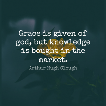 Short Knowledge Quote by Arthur Hugh Clough about Grace,Given for WhatsApp DP / Status, Instagram Story, Facebook Post.