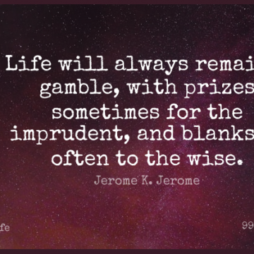 Short Life Quote by Jerome K. Jerome about Wise,Sometimes,Gamble for WhatsApp DP / Status, Instagram Story, Facebook Post.