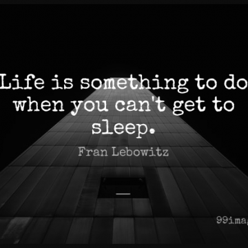 Short Life Quote by Fran Lebowitz about Funny,Happiness,Witty for WhatsApp DP / Status, Instagram Story, Facebook Post.