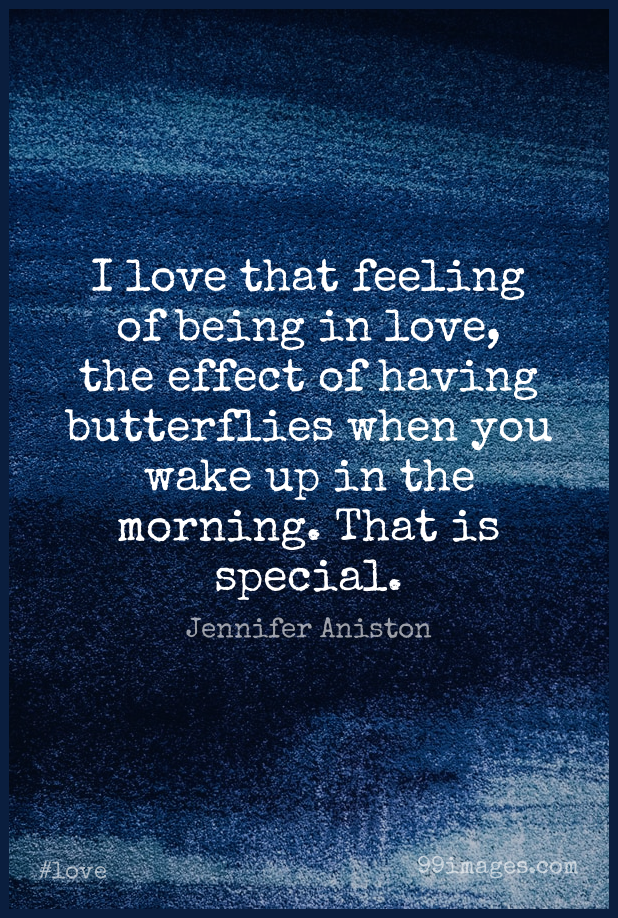 Short Love Quote by Jennifer Aniston about Good Morning,Butterfly,Feelings for WhatsApp DP / Status, Instagram Story, Facebook Post. (409324) - Love Quotes