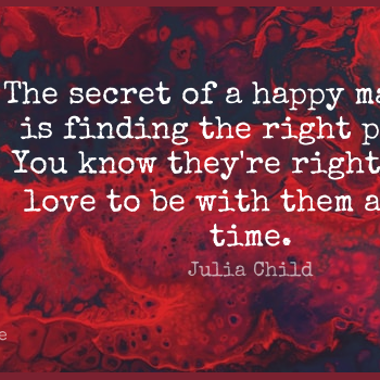 Short Love Quote by Julia Child about Anniversary,Marriage,Secret for WhatsApp DP / Status, Instagram Story, Facebook Post.