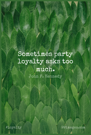Short Loyalty Quote by John F. Kennedy about Life,Party,Too Much for WhatsApp DP / Status, Instagram Story, Facebook Post.