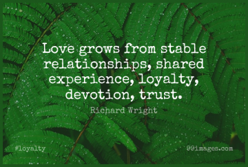Short Loyalty Quote by Richard Wright about Devotion,Love Grows,Shared Experiences for WhatsApp DP / Status, Instagram Story, Facebook Post.