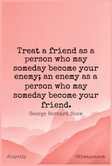 Short Loyalty Quote by George Bernard Shaw about Enemy,May,Someday for WhatsApp DP / Status, Instagram Story, Facebook Post.
