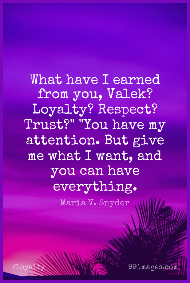 Short Loyalty Quote by Maria V. Snyder about Giving,Attention,Want for WhatsApp DP / Status, Instagram Story, Facebook Post.