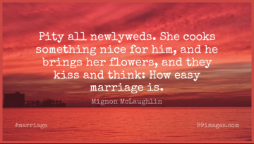 Short Marriage Quote by Mignon McLaughlin about Nice,Flower,Kissing for WhatsApp DP / Status, Instagram Story, Facebook Post.