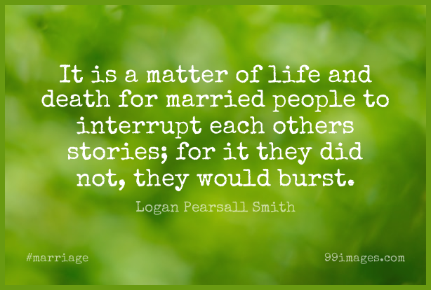 Short Marriage Quote by Logan Pearsall Smith about People,Life And Death,Stories for WhatsApp DP / Status, Instagram Story, Facebook Post.