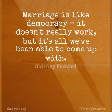 Short Marriage Quote by Shirley Hazzard about Democracy,Able,Come Up for WhatsApp DP / Status, Instagram Story, Facebook Post.